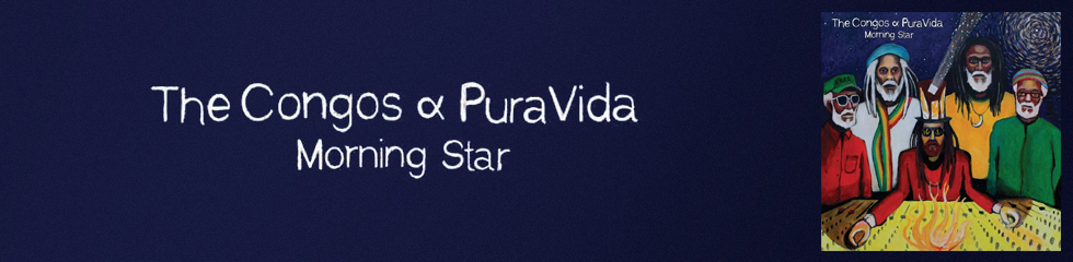 The Congos & Pura Vida - Morning Star Banner