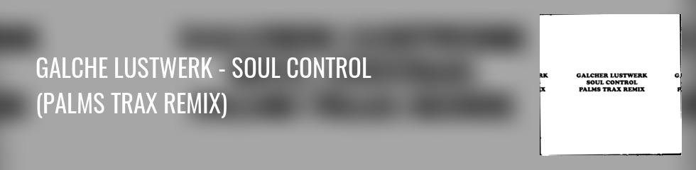 Galcher Lustwerk - Soul Control (Palms Trax Remix) Banner