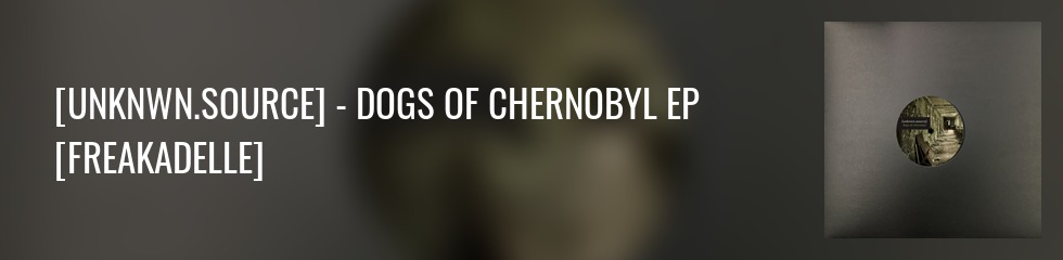 [unknwn.source] - dogs of chernobyl EP Banner
